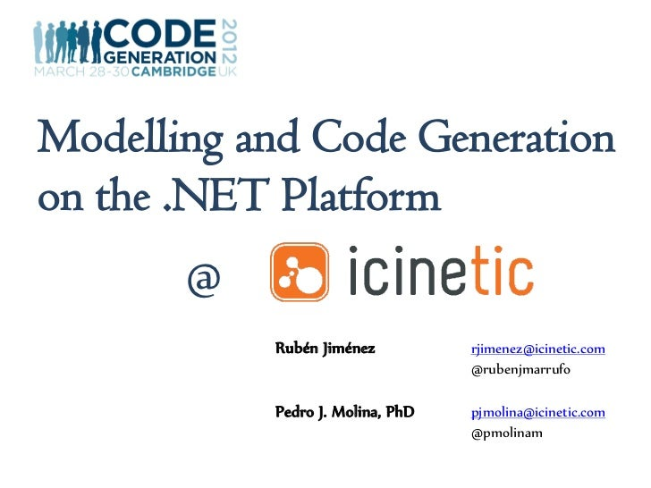 Modelling and Code Generationon the .NET Platform       @           Rubén Jiménez          rjimenez@icinetic.com          ...