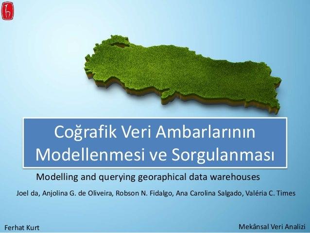 Coğrafik Veri Ambarlarının Modellenmesi ve Sorgulanması Modelling and querying georaphical data warehouses Joel da, Anjoli...