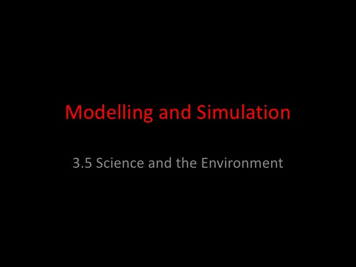 Modelling and Simulation<br />3.5 Science and the Environment<br />