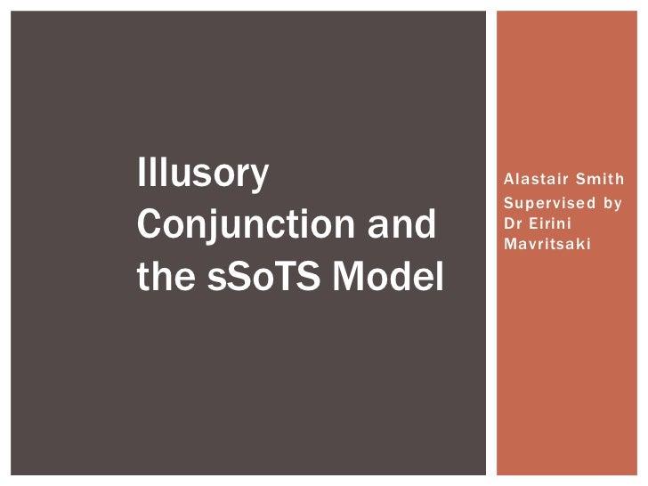 Illusory          Alastair Smith                  Supervised byConjunction and   Dr Eirini                  Mavritsakithe ...