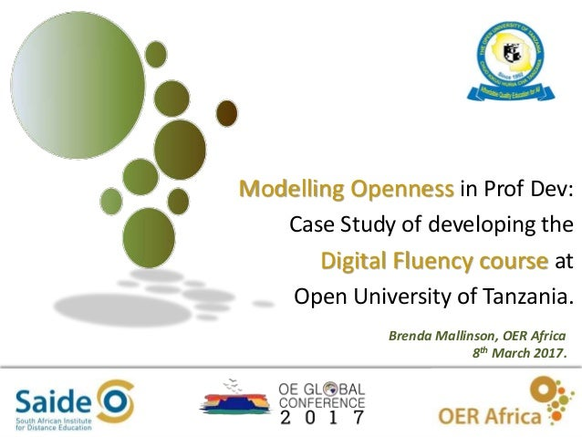 1 Modelling Openness in Prof Dev: Case Study of developing the Digital Fluency course at Open University of Tanzania. Bren...