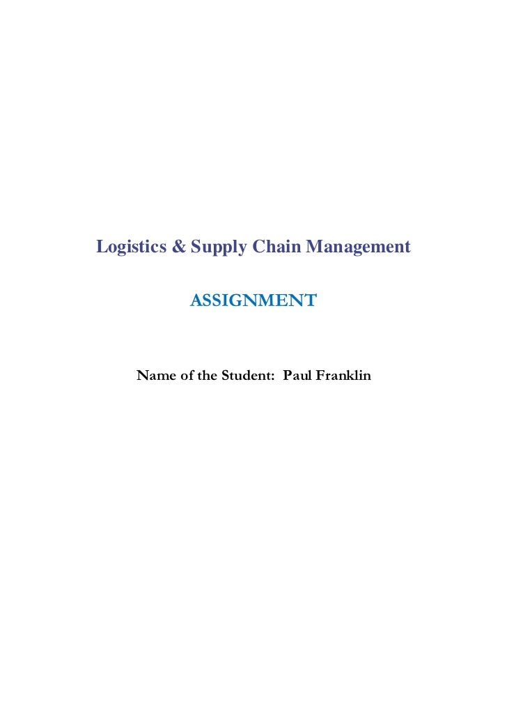 Logistics & Supply Chain Management           ASSIGNMENT    Name of the Student: Paul Franklin
