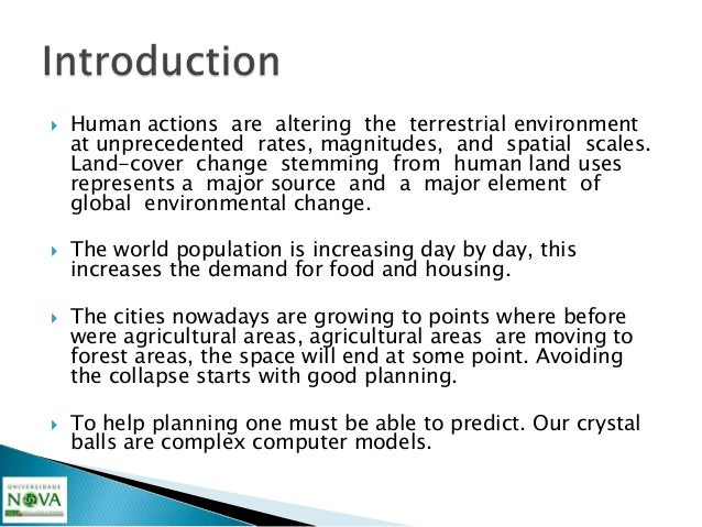    Human actions are altering the terrestrial environment    at unprecedented rates, magnitudes, and spatial scales.    L...
