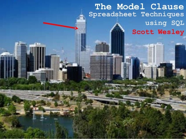 The Model Clause Spreadsheet Techniques using SQL Scott Wesley