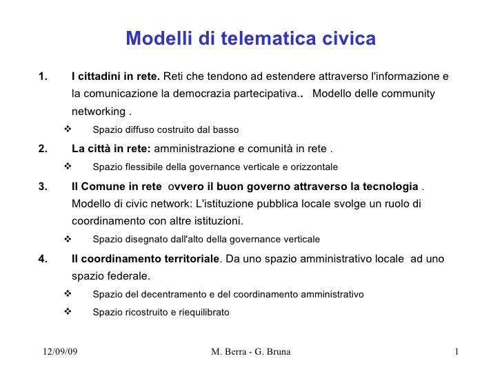 Modelli di telematica civica <ul><li>I cittadini in rete.  Reti che tendono ad estendere attraverso l'informazione e la co...