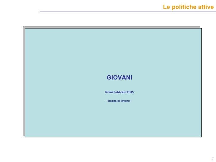 <ul><li>GIOVANI </li></ul><ul><li>Roma febbraio 2005 </li></ul><ul><li>- bozza di lavoro -  </li></ul>