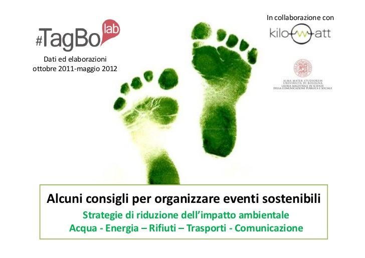 In collaborazione con   Dati ed elaborazioniottobre 2011-maggio 2012   Alcuni consigli per organizzare eventi sostenibili ...