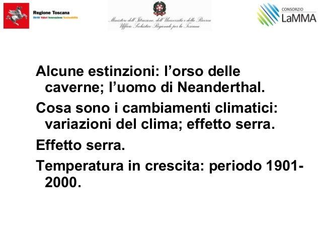 Alcune estinzioni: l'orso delle caverne; l'uomo di Neanderthal. Cosa sono i cambiamenti climatici: variazioni del clima; e...