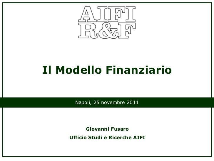 Il Modello Finanziario      Napoli, 25 novembre 2011          Giovanni Fusaro    Ufficio Studi e Ricerche AIFI