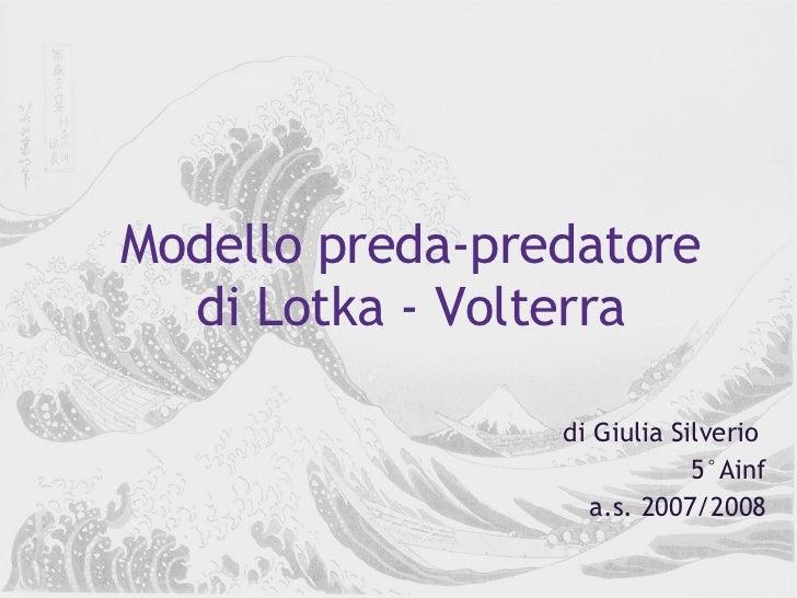 Modello preda-predatore di Lotka - Volterra di Giulia Silverio  5°Ainf a.s. 2007/2008