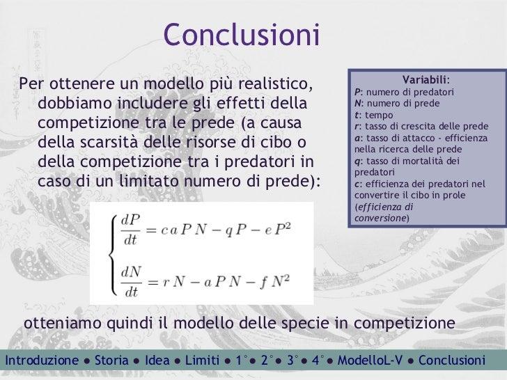 Conclusioni <ul><li>Per ottenere un modello più realistico, dobbiamo includere gli effetti della competizione tra le prede...