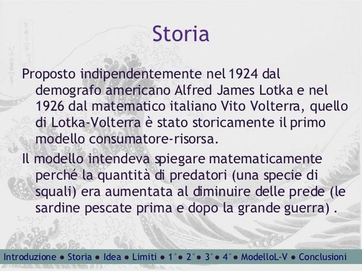 Storia <ul><li>Proposto indipendentemente nel 1924 dal demografo americano Alfred James Lotka e nel 1926 dal matematico it...