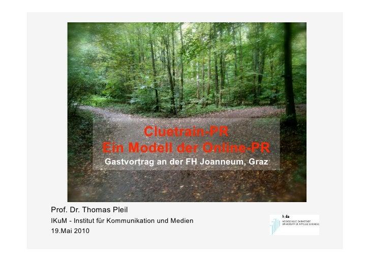 Cluetrain-PR                Ein Modell der Online-PR                 Gastvortrag an der FH Joanneum, Graz     Prof. Dr. Th...