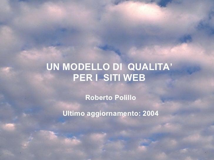 UN MODELLO DI  QUALITA '  PER I  SITI WEB  Roberto Polillo Ultimo aggiornamento: 2004