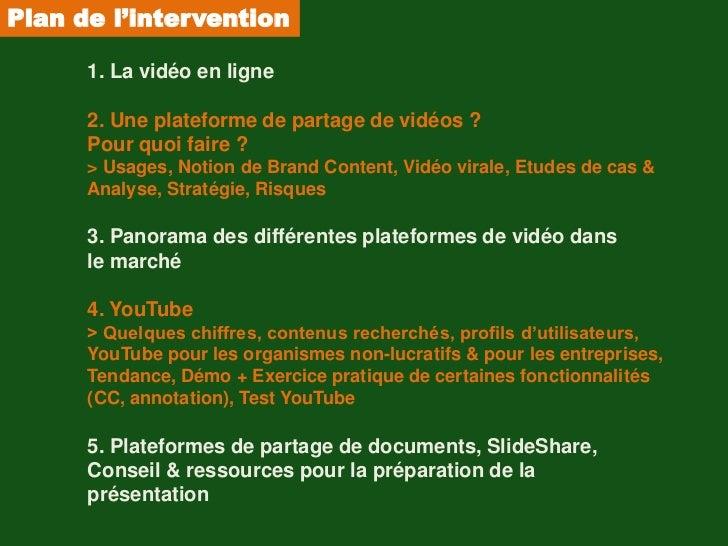 Plan de l'intervention      1. La vidéo en ligne      2. Une plateforme de partage de vidéos ?      Pour quoi faire ?     ...