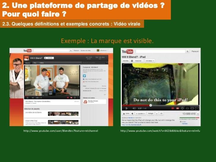 2. Une plateforme de partage de vidéos ?Pour quoi faire ?2.3. Quelques définitions et exemples concrets : Vidéo virale    ...