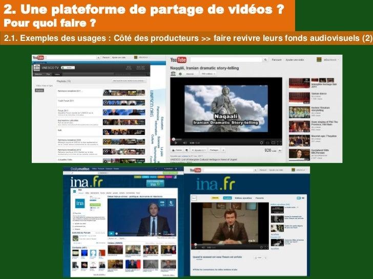 2. Une plateforme de partage de vidéos ?Pour quoi faire ?2.1. Exemples des usages : Côté des producteurs >> faire revivre ...