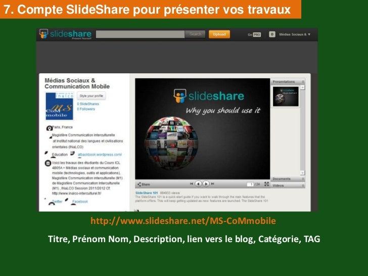 7. Compte SlideShare pour présenter vos travaux                 http://www.slideshare.net/MS-CoMmobile       Titre, Prénom...