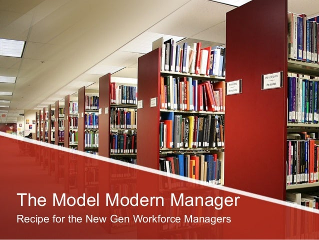 The Model Modern Manager Recipe for the New Gen Workforce Managers