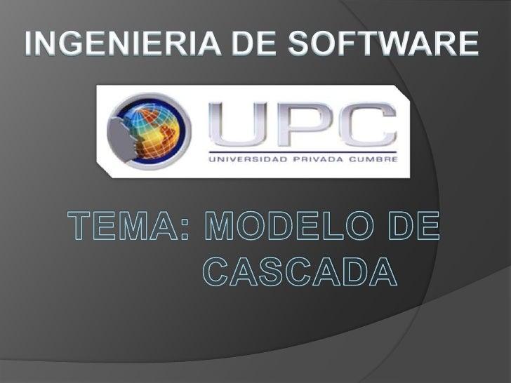 INGENIERIA DE SOFTWARE<br />TEMA: MODELO DE<br />        CASCADA<br />