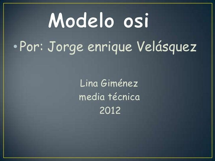 • Por: Jorge enrique Velásquez          Lina Giménez          media técnica              2012