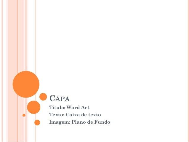 CAPATítulo: Word ArtTexto: Caixa de textoImagem: Plano de Fundo