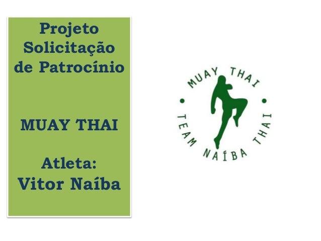 Projeto Solicitação de Patrocínio MUAY THAI Atleta: Vitor Naíba