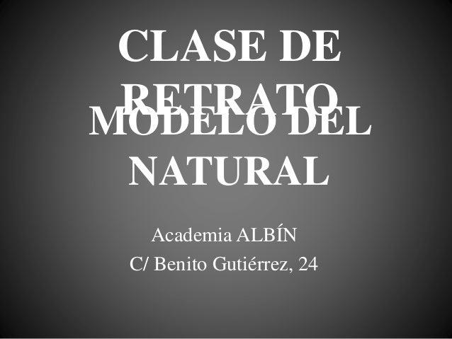CLASE DE RETRATO Academia ALBÍN C/ Benito Gutiérrez, 24 MODELO DEL NATURAL