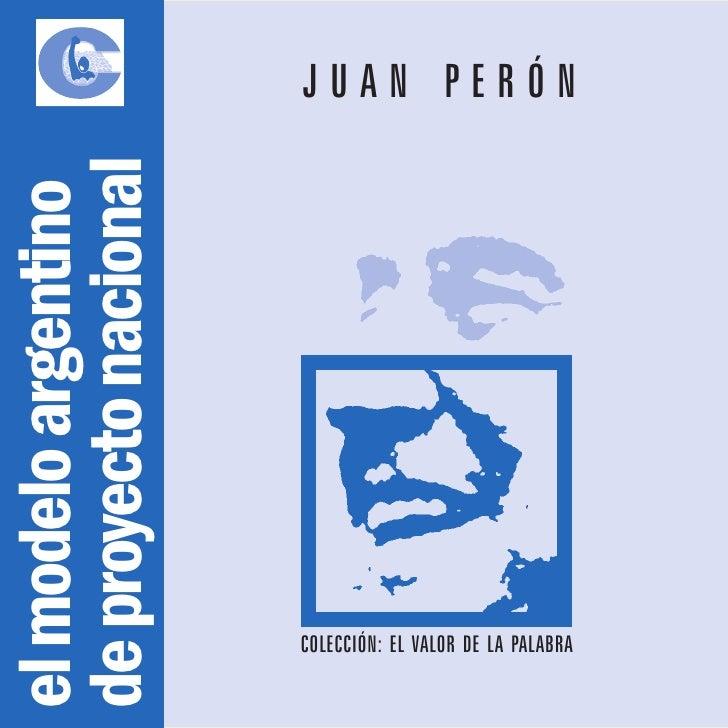 JUAN PERÓN de proyecto nacional el modelo argentino                            COLECCIÓN: EL VALOR DE LA PALABRA
