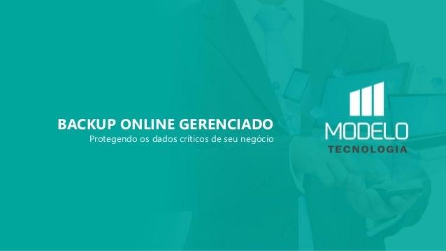BACKUP ONLINE GERENCIADO Protegendo os dados críticos de seu negócio
