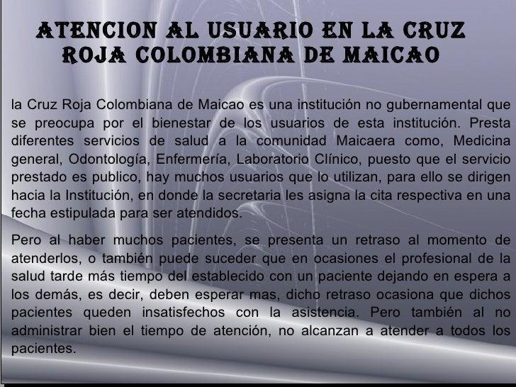 la Cruz Roja Colombiana de Maicao es una institución no gubernamental que se preocupa por el bienestar de los usuarios de ...
