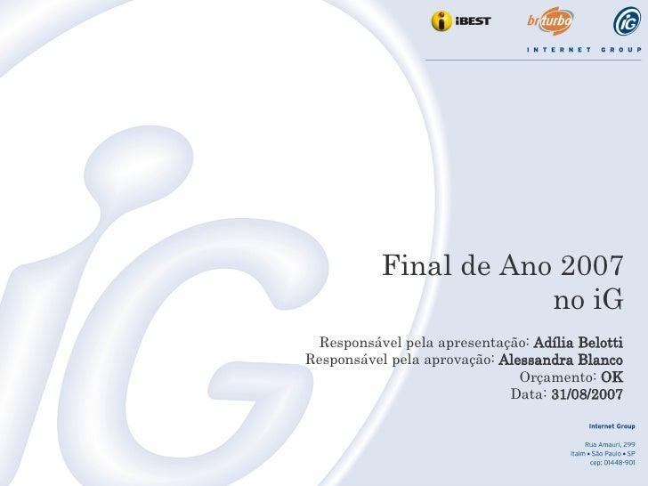 Final de Ano 2007 no iG Responsável pela apresentação:  Adília Belotti Responsável pela aprovação:  Alessandra Blanco Orça...
