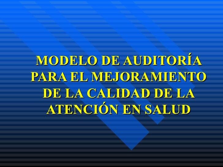 MODELO DE AUDITORÍA PARA EL MEJORAMIENTO DE LA CALIDAD DE LA ATENCIÓN EN SALUD