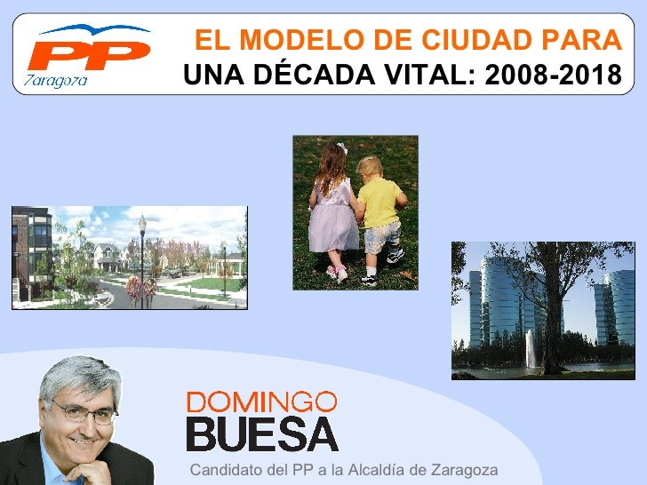 EL MODELO DE CIUDAD PARA  UNA DÉCADA VITAL: 2008-2018 Candidato del PP a la Alcaldía de Zaragoza
