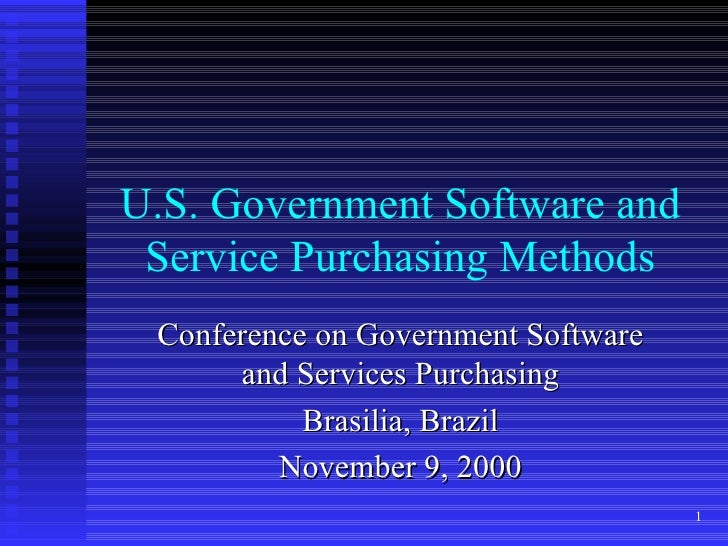 U.S. Government Software and Service Purchasing Methods Conference on Government Software and Services Purchasing Brasilia...