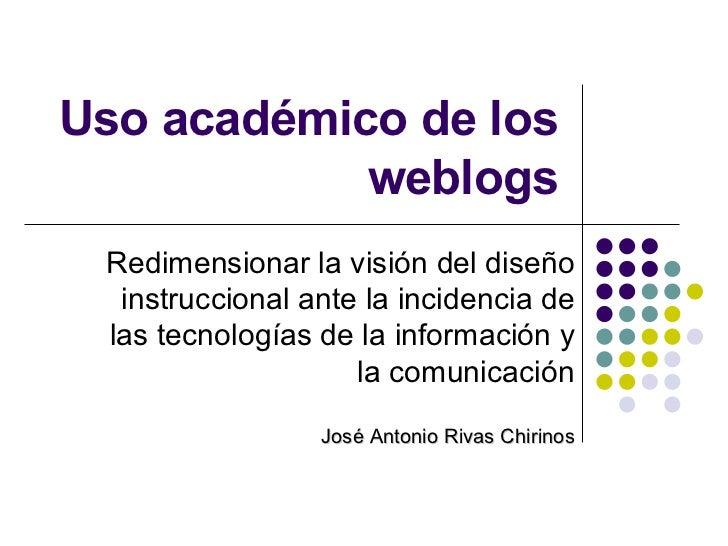 Uso académico de los weblogs Redimensionar la visión del diseño instruccional ante la incidencia de las tecnologías de la ...