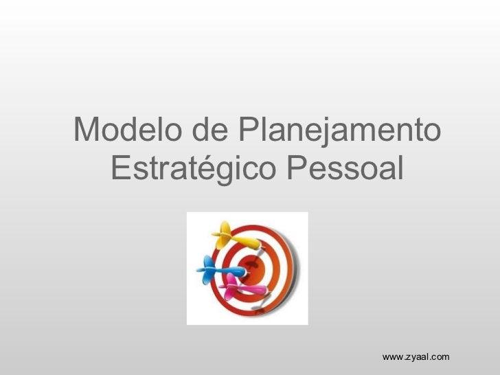 Modelo de Planejamento  Estratégico Pessoal                  www.zyaal.com