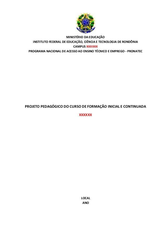 MINISTÉRIO DA EDUCAÇÃO INSTITUTO FEDERAL DE EDUCAÇÃO, CIÊNCIA E TECNOLOGIA DE RONDÔNIA CAMPUS XXXXXX PROGRAMA NACIONAL DE ...