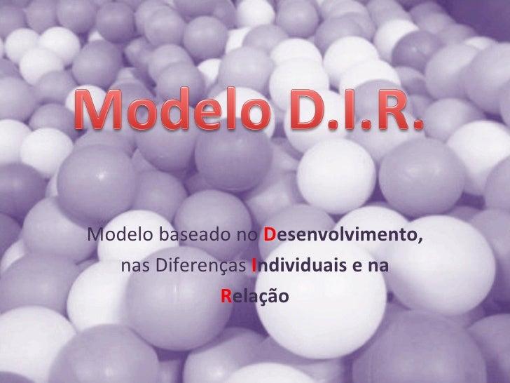Modelo baseado no  D esenvolvimento, nas Diferenças  I ndividuais e na R elação