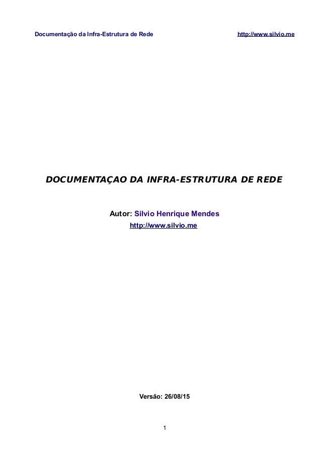 Documentação da Infra-Estrutura de Rede http://www.silvio.me DOCUMENTAÇAO DA INFRA-ESTRUTURA DE REDE Autor: Silvio Henriqu...