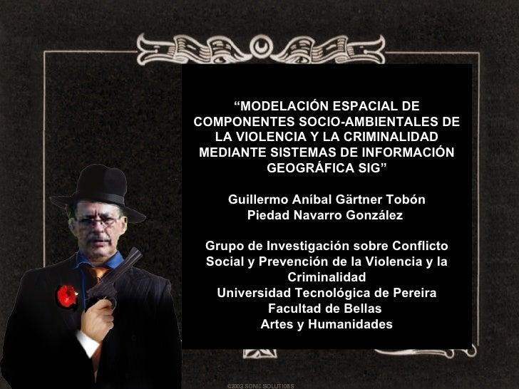 """"""" MODELACIÓN ESPACIAL DE COMPONENTES SOCIO-AMBIENTALES DE LA VIOLENCIA Y LA CRIMINALIDAD MEDIANTE SISTEMAS DE INFORMACIÓN ..."""