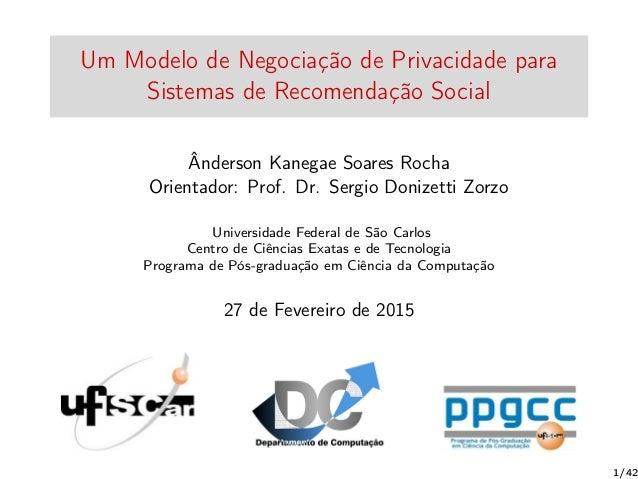 Um Modelo de Negociação de Privacidade para Sistemas de Recomendação Social Ânderson Kanegae Soares Rocha Orientador: Prof...