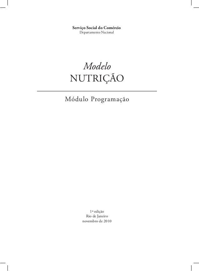 Serviço Social do Comércio Departamento Nacional Modelo NUTRIÇÃO Módulo Programação 1ª edição Rio de Janeiro novembro de 2...