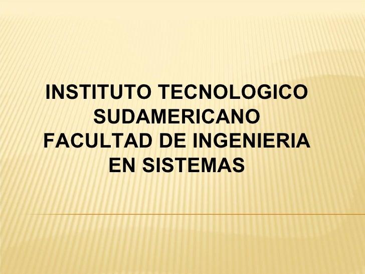 INSTITUTO TECNOLOGICO SUDAMERICANO FACULTAD DE INGENIERIA EN SISTEMAS