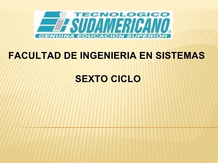 FACULTAD DE INGENIERIA EN SISTEMAS  SEXTO CICLO