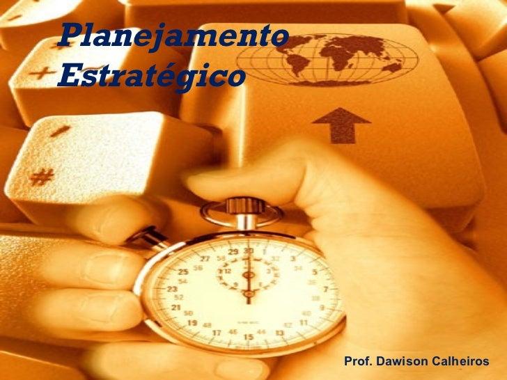 Planejamento Estratégico Prof. Dawison Calheiros