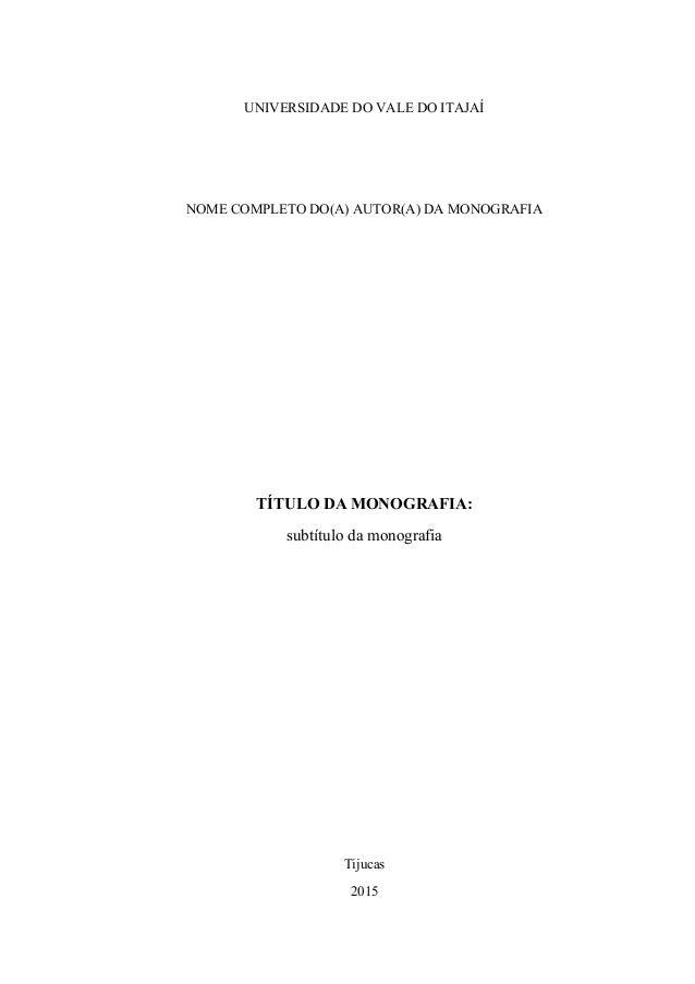 UNIVERSIDADE DO VALE DO ITAJAÍ NOME COMPLETO DO(A) AUTOR(A) DA MONOGRAFIA TÍTULO DA MONOGRAFIA: subtítulo da monografia Ti...