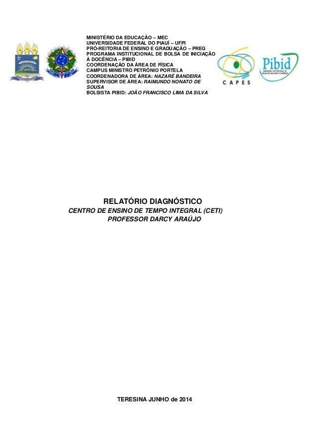 RELATÓRIO DIAGNÓSTICO CENTRO DE ENSINO DE TEMPO INTEGRAL (CETI) PROFESSOR DARCY ARAÚJO TERESINA JUNHO de 2014 MINISTÉRIO D...