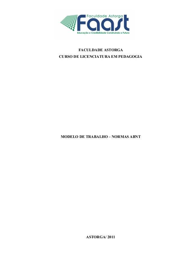 FACULDADE ASTORGACURSO DE LICENCIATURA EM PEDAGOGIAMODELO DE TRABALHO – NORMAS ABNTASTORGA/ 2011