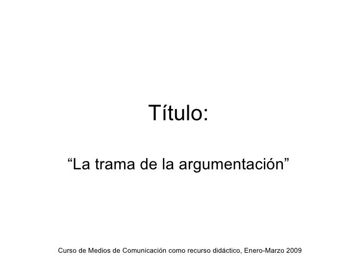 """Título: """" La trama de la argumentación"""""""